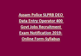 Assam Police SLPRB DEO Data Entry Operator 400 Govt Jobs Recruitment Exam Notification 2019-Online Form-Syllabus