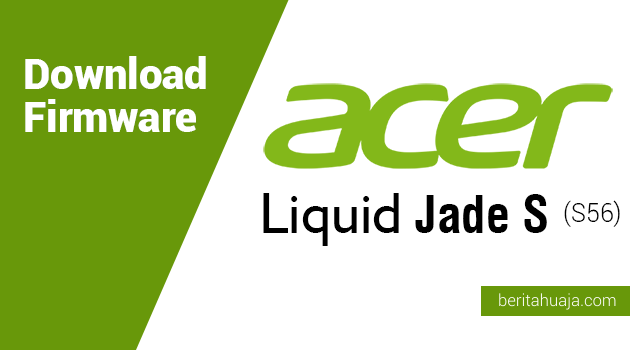 Download Firmware Acer Liquid Jade S (S56)