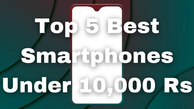 Top 5 Best Smartphone Under 10,000 Rs In July 2021 India