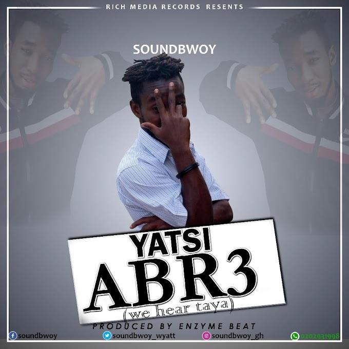 SoundBwoy - Yatsi Abr3 (Prod. By Enzyme Beats)