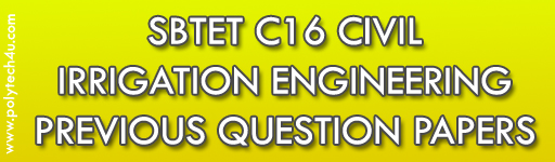 SBTET IRRIGATION ENGINEERING PREVIOUS QUESTION PAPERS  DIPLOMA C16