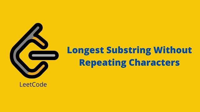Leetcode Longest Substring Without Repeating Characters problem solution
