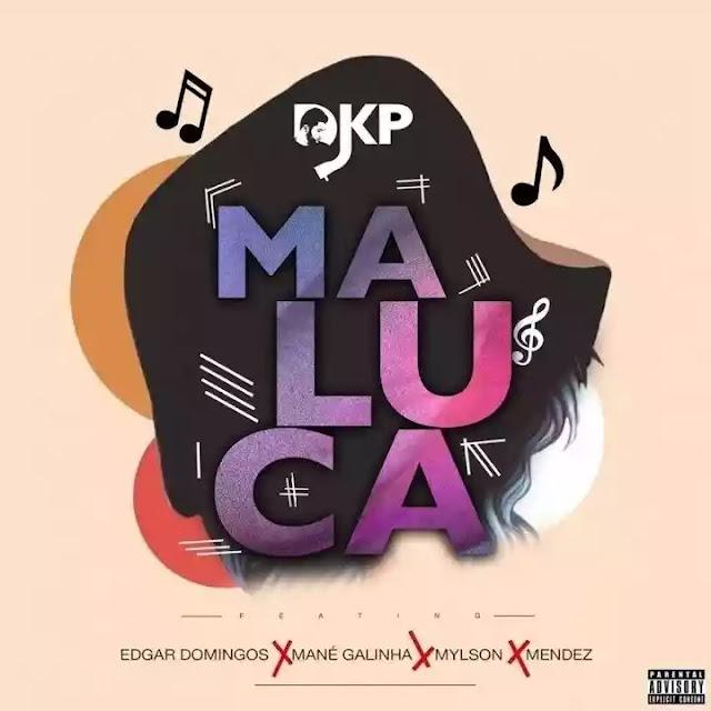 Dj KP - Maluca Feat. Edgar Domingos Mané Galinha Mylson & Mendez