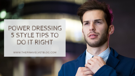 Power Dressing 5 Style Tips To Do It Right