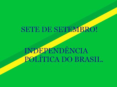 A imagem nas cores da bandeira do Brasil está escrito:7 de setembro de 1822. Independência do Brasil vamos comemorar.
