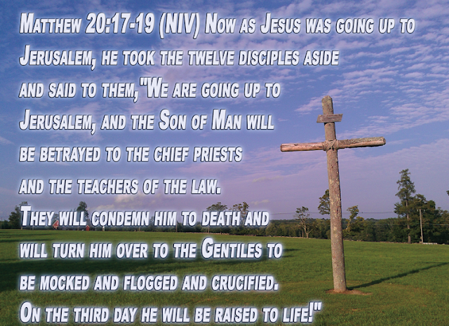 """Now as Jesus was going up to Jerusalem, he took the twelve disciples aside and said to them, """"We are going up to Jerusalem, and the Son of Man will be betrayed to the chief priests and the teachers of the law. They will condemn him to death and will turn him over to the Gentiles to be mocked and flogged and crucified. On the third day he will be raised to life!"""""""