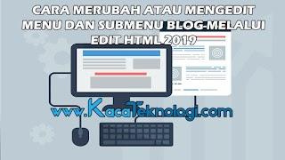 Cara Merubah atau Mengedit Menu dan Submenu Blog melalui Edit HTML 2019