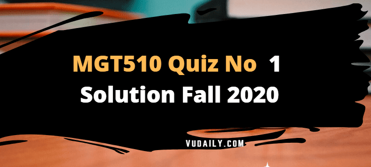 MGT510 Quiz No.1 Solution Fall 2020