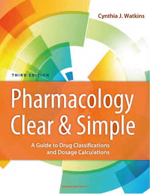 Pharmacology Clear and Simple A Guide to Drug Classifications and Dosage Calculations 3rd Ed