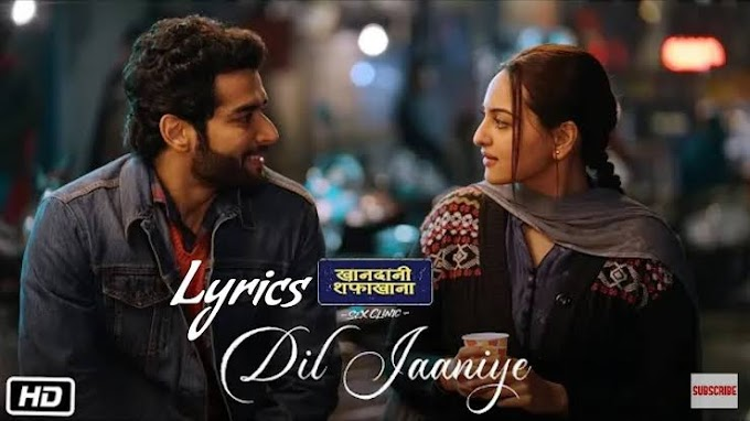 Dil Jaaniye Lyrics Jubin Nautiyal from Khandaani Shafakhana