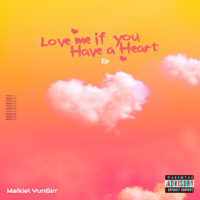 Music: Maikiel Yungin - Love Me If You Have A Heart | EP