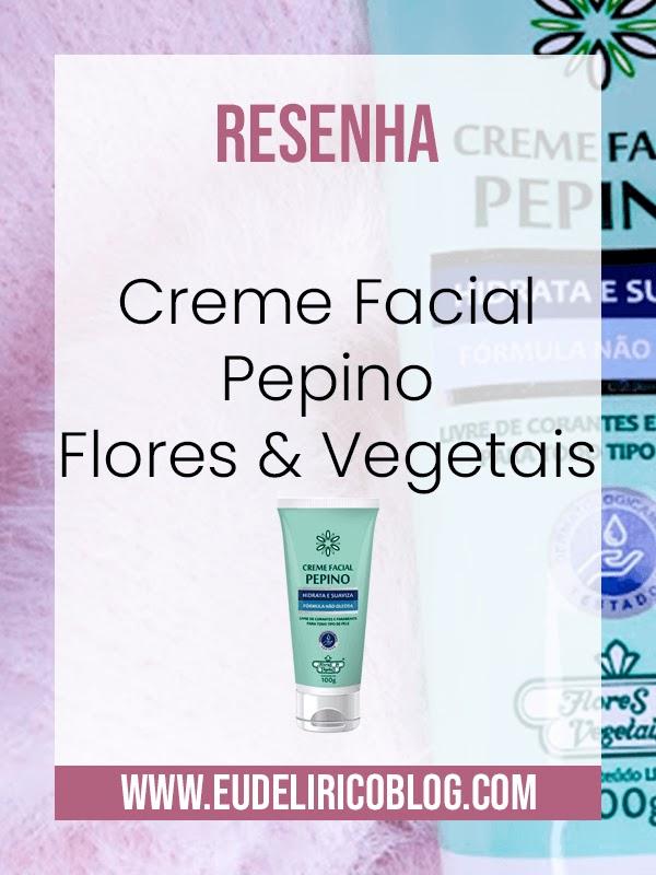 Resenha: Creme Facial Pepino da Flores & Vegetais