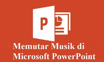 Cara Mudah Memutar Musik di Microsoft PowerPoint