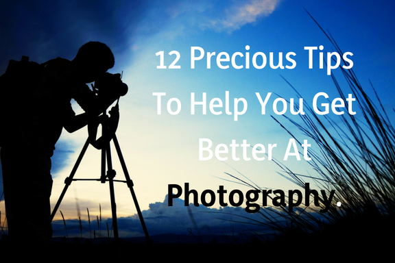 12 Precious Tips To Help You Get Better At Photography.