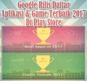 Google Rilis Daftar Aplikasi Dan Game Terbaik 2017 Di Play Store