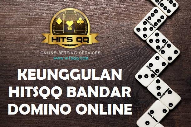 Keunggulan HitsQQ Bandar Domino Online