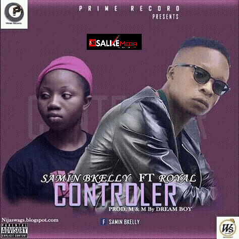 MUSIC: SaminBkelly Ft Royal – Controller (Download Mp3)