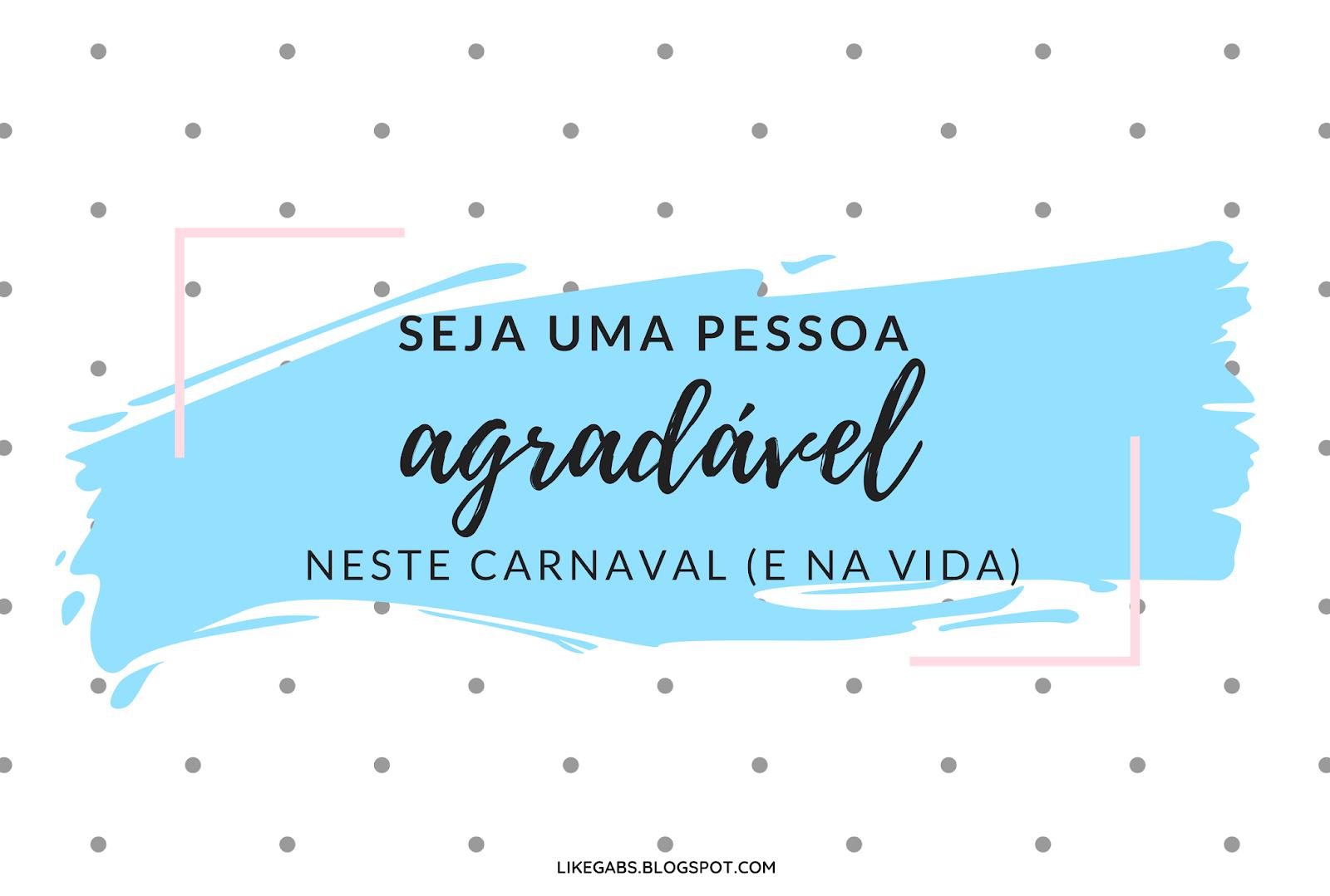 5 lembretes para que você seja agradável neste carnaval