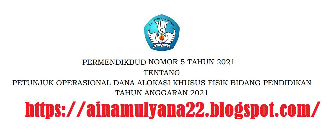 Permendikbud  Nomor 5 Tahun 2021 Tentang Petunjuk Operasional DAK Fisik Pendidikan Tahun 2021