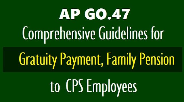 ap go.47 guidelines for gratuity payment, family pension to cps employees. ap go.47 guidelines for payment of gratuity to ap cps employees. guidelines for invalidation pension & family pension to ap cps employees. retirement gratuity, death gratuity to cps employees