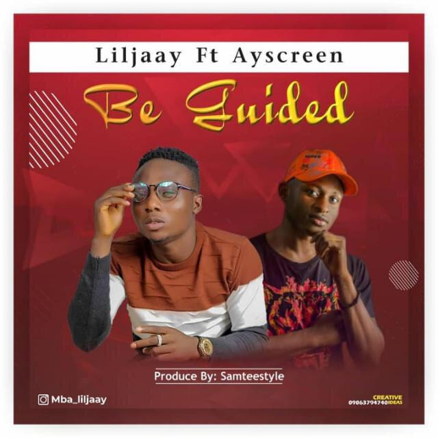 [BangHitz] MUSIC: Liljaay Ft Ayscreen - Be Guided