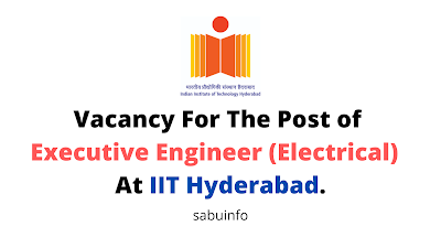 Vacancy For The Post of Executive Engineer (Electrical)  At IIT Hyderabad. Apply Now