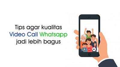 Tips agar Kualitas Video Call (VC) di Whatsapp jadi Lebih Bagus