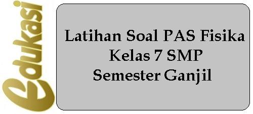 Latihan Soal PAS Fisika Kelas 7 SMP Semester Ganjil