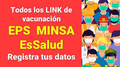 Todos los LINK de vacunacion EPS MINSA ESSALUD EPS Registra tus datos