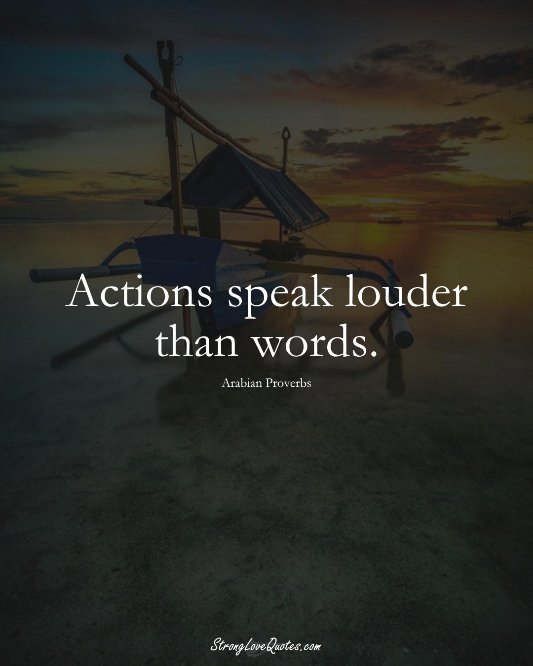 Actions speak louder than words. (Arabian Sayings);  #aVarietyofCulturesSayings