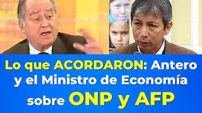 Lo que ACORDARON Antero y el ministro de Economia sobre ONP y AFP