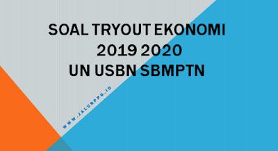SOAL TRYOUT EKONOMI 2019 - 2020 UN USBN SBMPTN