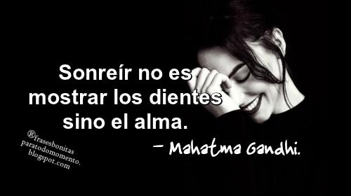 Mahatma Gandhi, Frases sobre el Alma, Sonrisas, Frases para pensar, Frases de grandes pensadores, Pensamientos Positivos, Imágenes con Frases para Reflexionar, Aceptación,
