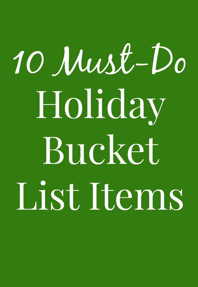 10 Must-Do Holiday Bucket List Items