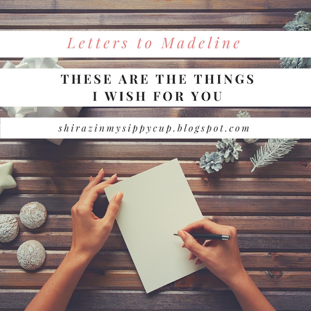 Letters to Madeline: These Are The Things I Wish For You. #parenting #parentingadvice #girlmom #daughters