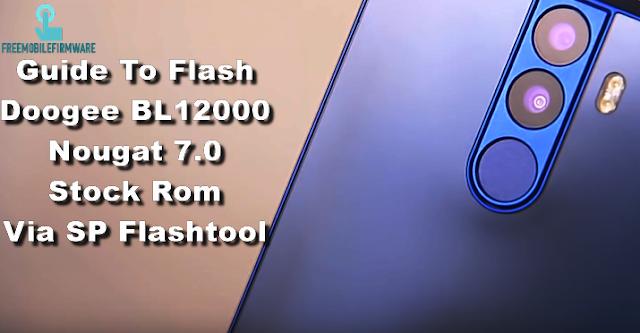 Guide To Flash Doogee BL12000 Nougat 7.0 Stock Rom Via SP Flashtool