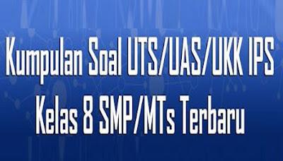 Download Soal UTS/UAS/UKK IPS Kelas 8 SMP/MTs Terbaru