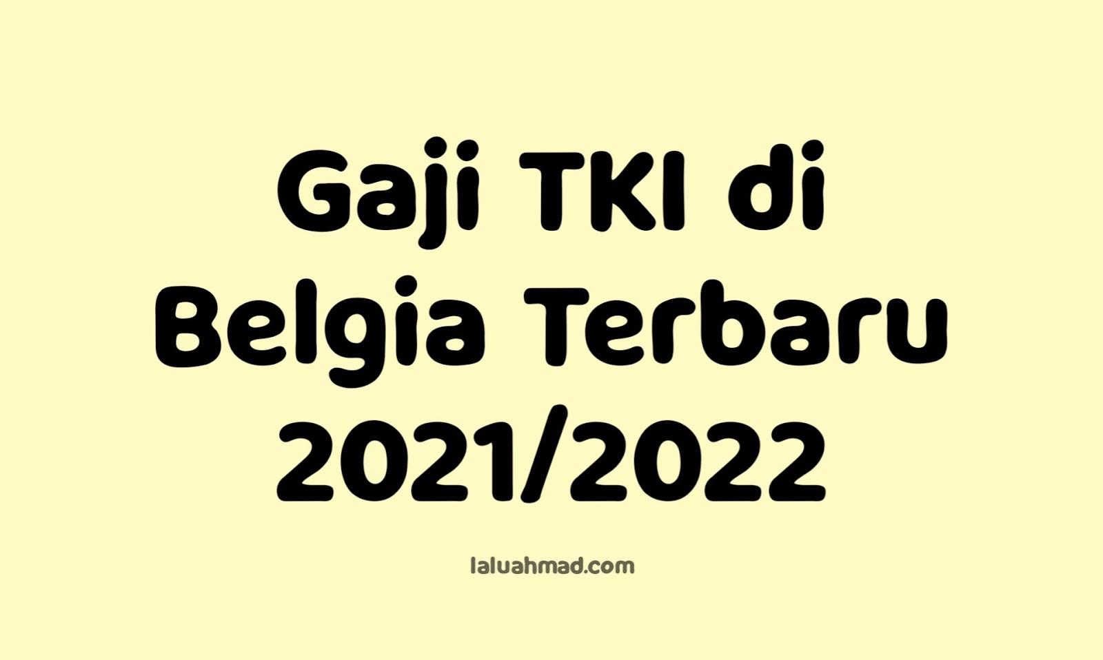 Gaji TKI di Belgia Terbaru 2021/2022