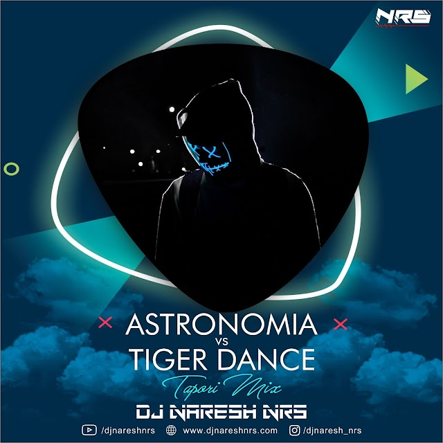 Astronomia vs Tiger Dance (Tapori Mix) DJ NARESH NRS