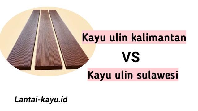 kayu ulin kalimantan vs kayu ulin sulawesi