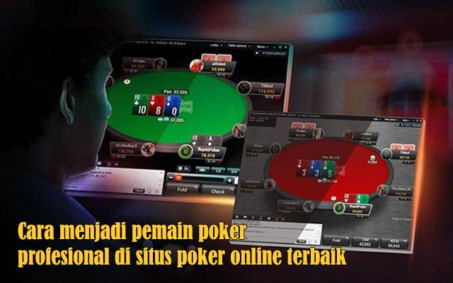 Tips menjadi pemain poker profesional di situs poker online terbaik