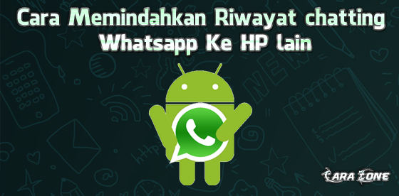 Cara Memindahkan Riwayat chatting Whatsapp Ke HP lain