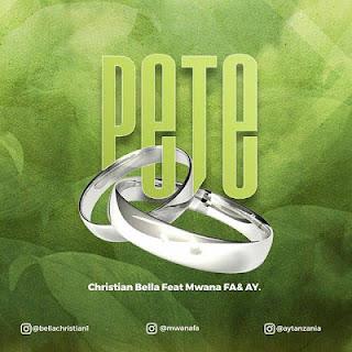 Download Music | Christian Bella Ft Mwana FA & AY - Pete (Audio Mp3)