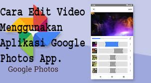 Cara Edit Video Menggunakan Aplikasi Google Photos App. 1