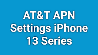 AT&T APN Settings iPhone 13 Pro and iPhone 13 Pro Max