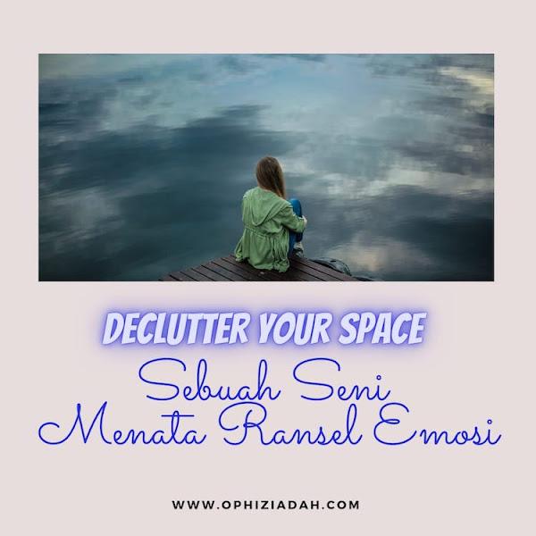 Declutter Your Space: Sebuah Seni Menata Isi Ransel Emosi.