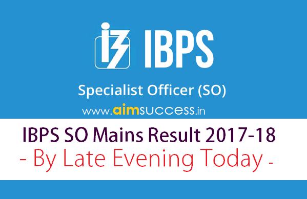 IBPS SO Mains Result 2017-18
