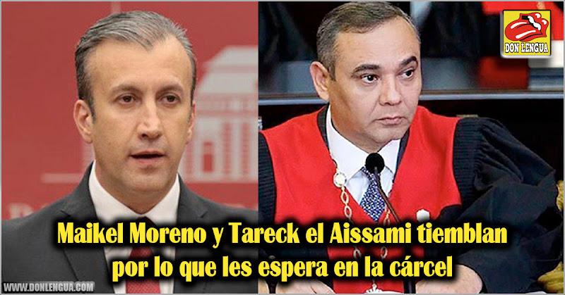 Maikel Moreno y Tareck el Aissami tiemblan por lo que les espera en la cárcel