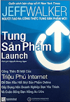 Sách Marketing: TUNG SẢN PHẨM (LAUNCH) - Jeff Walker.