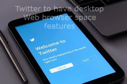 Twitter to have desktop Web browser space features